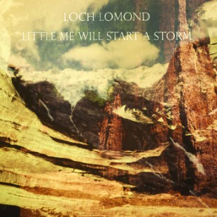 "CD Cover: ""Little Me Will Start A Storm"" von Loch Lomond"